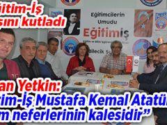 """Başkan Yetkin: """"Eğitim-İş Mustafa Kemal Atatürk'ün eğitim neferlerinin kalesidir"""""""