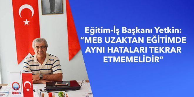 """Eğitim-İş Başkanı Yetkin: """"MEB UZAKTAN EĞİTİMDE AYNI HATALARI TEKRAR ETMEMELİDİR"""""""
